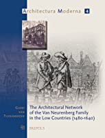 The Architectural Network of the Van Neurenberg Family in the Low Countries 1480-1640 (Architectura Moderna)