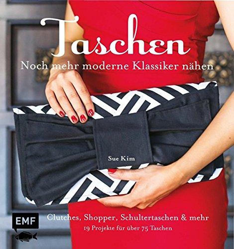 Taschen - noch mehr moderne Klassiker nähen: Clutches, Shopper, Schultertaschen und Co. - 19 Projekte für über 75 Taschen