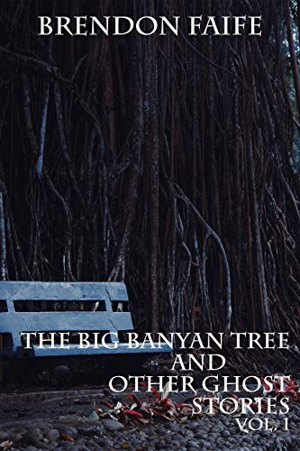 The Big Banyan Tree and other Ghost Stories Vol.1: Scary Ghosts, Monst