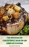 750 Recetas De Colesterol Bajo En Un Libro De Cocina : Desayuno, Recetas De Colesterol Bajo Para Vegetarianos, Ensaladas, Sopas, Postres, Hornear, Pescado, Pollo, Carne De Res, Guisos, Pasta, Arroz