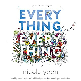 Everything, Everything                   By:                                                                                                                                 Nicola Yoon                               Narrated by:                                                                                                                                 Bahni Turpin,                                                                                        Robbie Daymond                      Length: 6 hrs and 44 mins     285 ratings     Overall 4.4