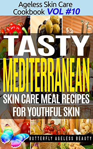 Tasty Mediterranean Cook Book Skin Care Recipes For Youthful Skin: The Mediterranean Cookbook Anti Aging Diet (The Ageless Skin Care Cookbook Volume 10) (English Edition)