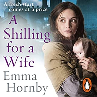 A Shilling for a Wife                   By:                                                                                                                                 Emma Hornby                               Narrated by:                                                                                                                                 Penelope Freeman                      Length: 13 hrs and 30 mins     209 ratings     Overall 4.6