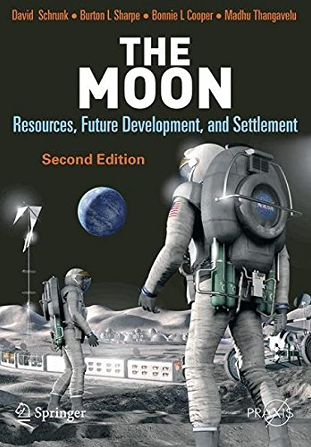 燃やす誤モザイクThe Moon: Resources, Future Development and Settlement (Springer Praxis Books) (English Edition)