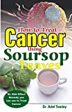 How to Treat Cancer USing Soursop Leaves: No Side Effect Remedy you can use to...
