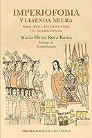 Imperiofobia y leyenda negra : Roma, Rusia, Estados Unidos y el Imperio español