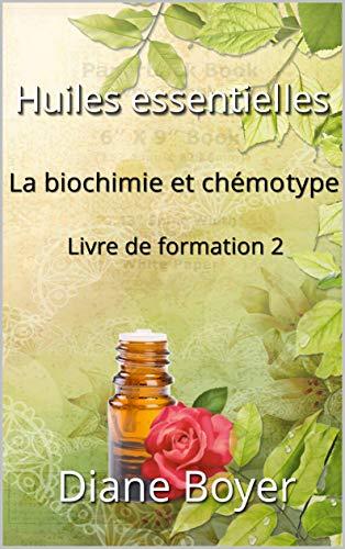 La biochimie et chémotype des huiles essentielles: Livre de formation 2 (French Edition)