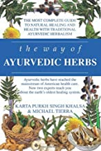 Way of Ayurvedic Herbs: The Most Complete Guide to Natural Healing and Health with Traditional Ayurvedic Herbalism