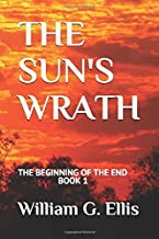 THE SUN'S WRATH (The Beginning Of The End)
