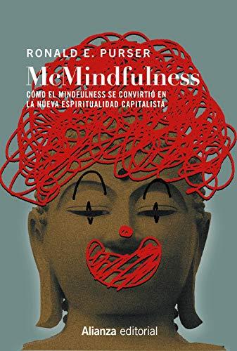 McMindfulness: Cómo el mindfulness se convirtió en la nueva espiritualidad capitalista: 821 (Ensayo)