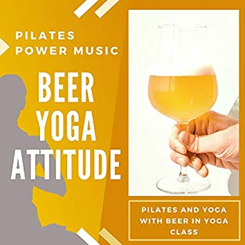 Beer Yoga Attitude - Pilates and Yoga with Beer in Yoga Class, Pilates Power Music