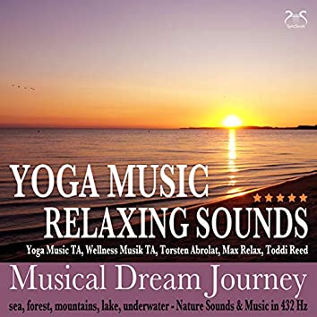 Yoga Music - Relaxing Sounds - Musical Dream Journey - Sea, Forest, Mountains, Lake, Underwater - Nature Sounds & Music in 432 Hz