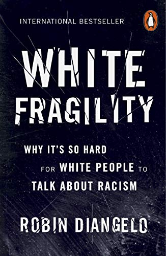 White Fragility: Why Its So Hard for White People to Talk About Racism