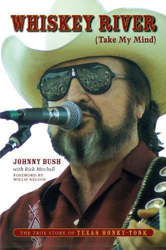 Whiskey River (Take My Mind): The True Story of Texas Honky-Tonk