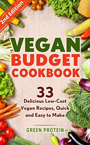 Vegan Vegan Budget Cookbook 33 Delicious Low Cost Vegan Recipes Quick And Easy To Make Vegan Diet Dairy Free Gluten Free Slow Cooker Vegan Bodybuilding Vegan Weight Loss Cast Iron Ebook Protein Green