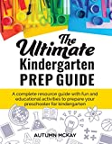 The Ultimate Kindergarten Prep Guide: A complete resource guide with fun and educational activities to prepare your preschooler for kindergarten (4) (Early Learning)