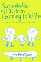 Social Worlds of Children Learning to Write in an Urban Primary School (Language & Literacy Series)