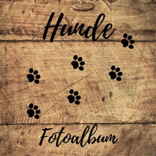 Hunde Fotoalbum: ein tolles Foto- und Erinnerungsalbum für die schönsten Momente mit deinem Hund - eine tolle Geschenkidee für alle Hunde-Liebhaber - ... - Premium Soft-Cover Design in Holz Optik