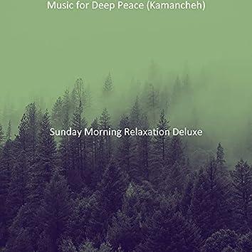 Music for Deep Peace (Kamancheh)