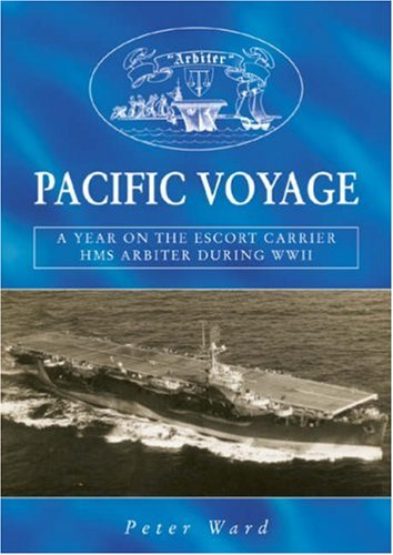 Pacific Voyage: A Year on the Escort Carrier HMS 'Arbiter' During World War II