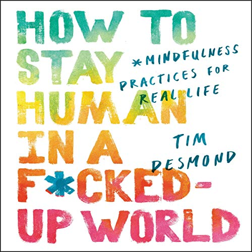 How to Stay Human in a F*cked-Up World audiobook cover art