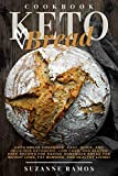 Keto Bread Cookbook: Easy, Quick, and Delicious Ketogenic, Low Carb, and Gluten-Free Recipes for Baking Homemade Bread for Weight Loss, Fat Burning, and Healthy Living!