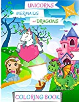 Unicorns, Mermaids and Dragons Coloring Book: For Kids ages 4-8 Mermaid Coloring Book for Kids Dragon Coloring Book for Kids 4-8 Unicorn Coloring Book for Toddlers Easy Level for Fun and Educational Purpose Preschool and Kindergarten