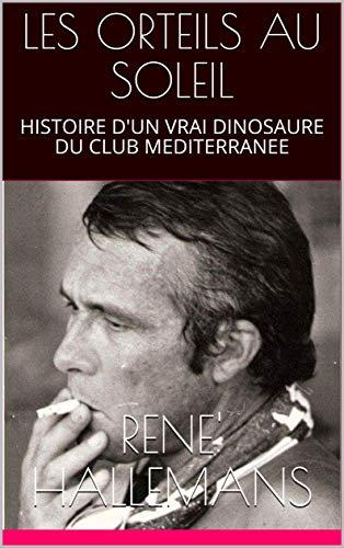 LES ORTEILS AU SOLEIL: HISTOIRE D'UN VRAI DINOSAURE DU CLUB MEDITERRANEE (French Edition)
