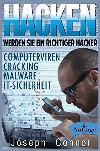 Hacken: Werden Sie ein richtiger Hacker – Computerviren, Cracking, Malware, IT-Sicherheit (Cybercrime, Computer hacken, Hacker, Computerkriminalität, Netzwerksicherheit, Hacking, Band 1)