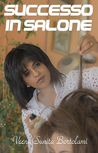 SUCCESSO IN SALONE: Come avviare o rilanciare la tua attività di parrucchiere in modo facile e veloce