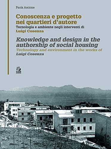 Conoscenza e progetto nei quartieri d'autore. Tecnologia e ambiente negli interventi di Luigi Cosenza. Ediz. italiana e inglese