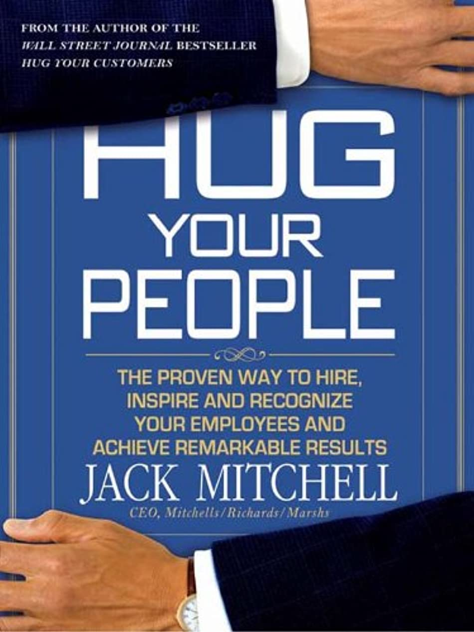 卑しい閉じる準備するHug Your People: The Proven Way to Hire, Inspire, and Recognize Your Employees and Achieve Remarkable Results (English Edition)