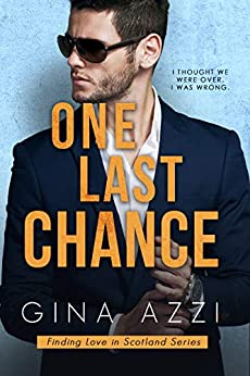 One Last Chance: A Workplace Romance (Finding Love in Scotland Book 1) by [Gina Azzi]