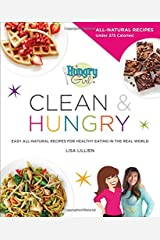 Hungry Girl Clean & Hungry: Easy All-Natural Recipes for Healthy Eating in the Real World Paperback