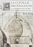 La cupola del Brunelleschi. La nascita avventurosa di un prodigio dell'architettura edel genio che l...