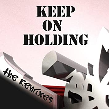Keep On Holding (The Remixes)