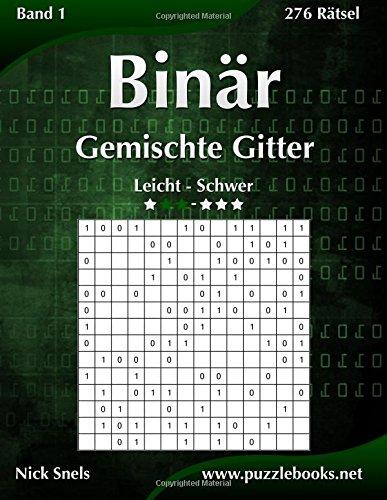 Binär Gemischte Gitter - Leicht bis Schwer - Band 1 - 276 Rätsel