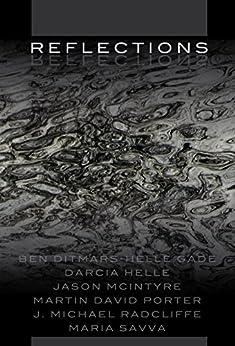 Reflections (Mind's Eye Series Book 2) by [Darcia Helle, Maria Savva, Jason McIntyre, J. Michael Radcliffe, Ben Ditmars, Helle Gade, Robert Helle, Martin David Porter]