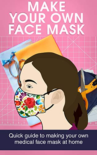 Corona Virus protection products MAKE YOUR OWN FACE MASK: Quick Guide to Making Your Own Medical Face Mask at Home