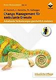 Change Management für ambulante Dienste: Anhaltende Veränderungen ganzheitlich meistern (Reihe Management)