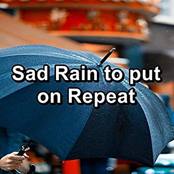 Sad Rain to put on Repeat