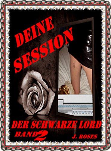 DEINE SESSION, Band 2: Der schwarze Lord (German Edition)