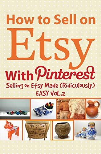 Price comparison product image How to Sell on Etsy With Pinterest: Selling on Etsy Made Ridiculously Easy Vol.2