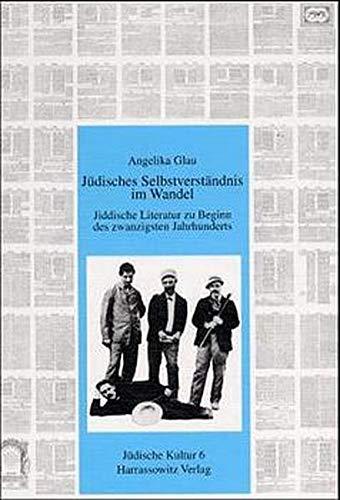 Jüdisches Selbstverständnis im Wandel: Jiddische Literatur zu Beginn des zwanzigsten Jahrhunderts (Jüdische Kultur. Studien zur Geistesgeschichte, Religion und Literatur, Band 6)
