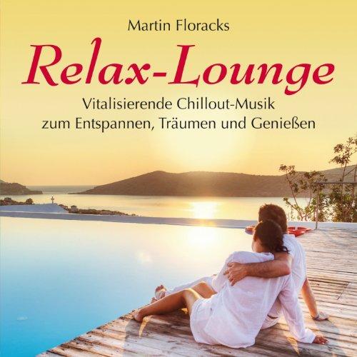 Relax-Lounge (Vitalisierende Chillout-Musik zum Entspannen,Träumen und Genießen)