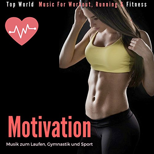 Motivation Musik zum Laufen, Gymnastik und Sport (Top World Music for Workout, Running & Fitness)