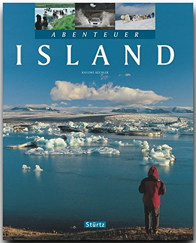 Abenteuer ISLAND - Ein Bildband mit über 280 Bildern auf 128 Seiten - STÜRTZ Verlag