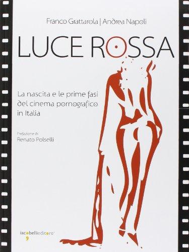 Luce rossa. La nascita e le prime fasi del cinema pornografico in Italia