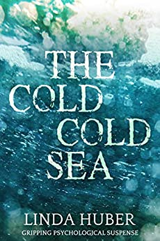 The Cold Cold Sea: gripping psychological suspense by [Linda Huber]