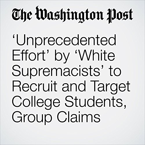 'Unprecedented Effort' by 'White Supremacists' to Recruit and Target College Students, Group Claims copertina